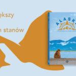 """""""Alaska. Przystanek na końcu świata"""" Damiana Hadasia"""